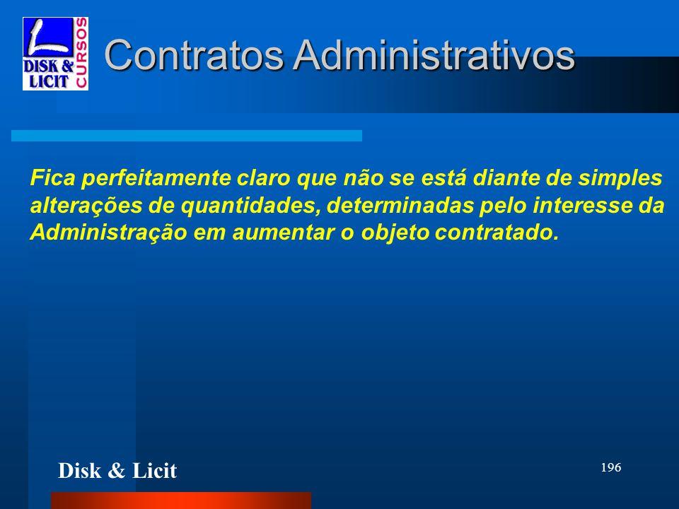 Disk & Licit 196 Contratos Administrativos Fica perfeitamente claro que não se está diante de simples alterações de quantidades, determinadas pelo int