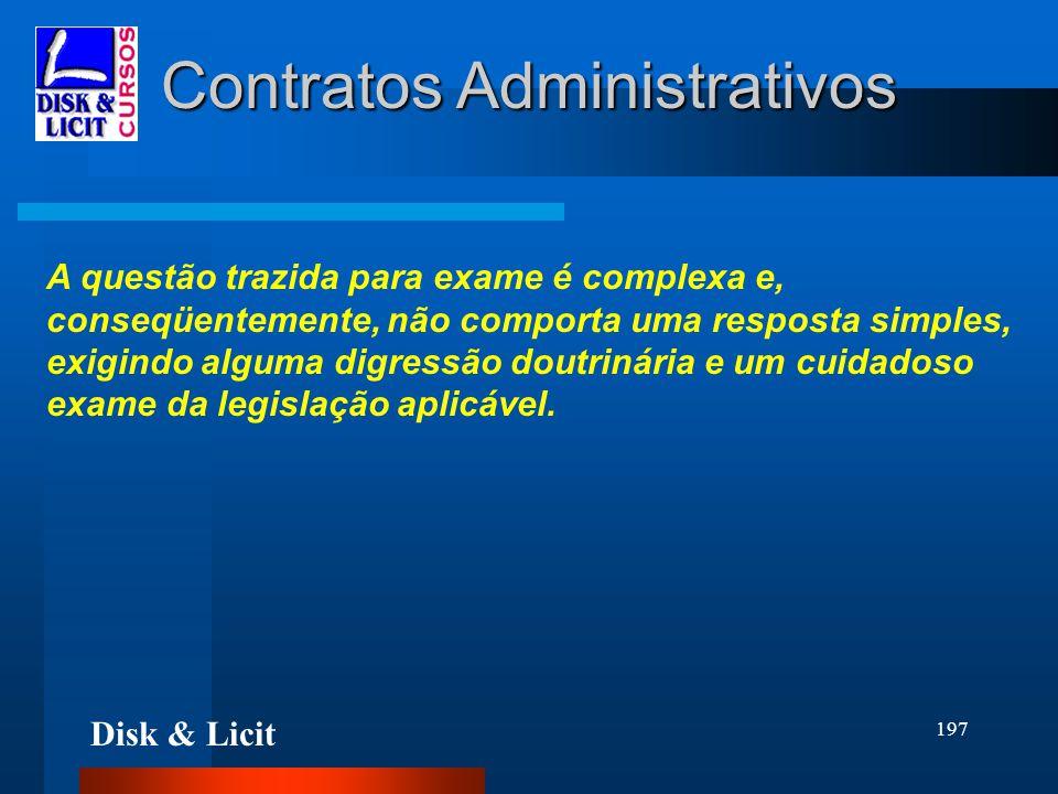 Disk & Licit 197 Contratos Administrativos A questão trazida para exame é complexa e, conseqüentemente, não comporta uma resposta simples, exigindo al