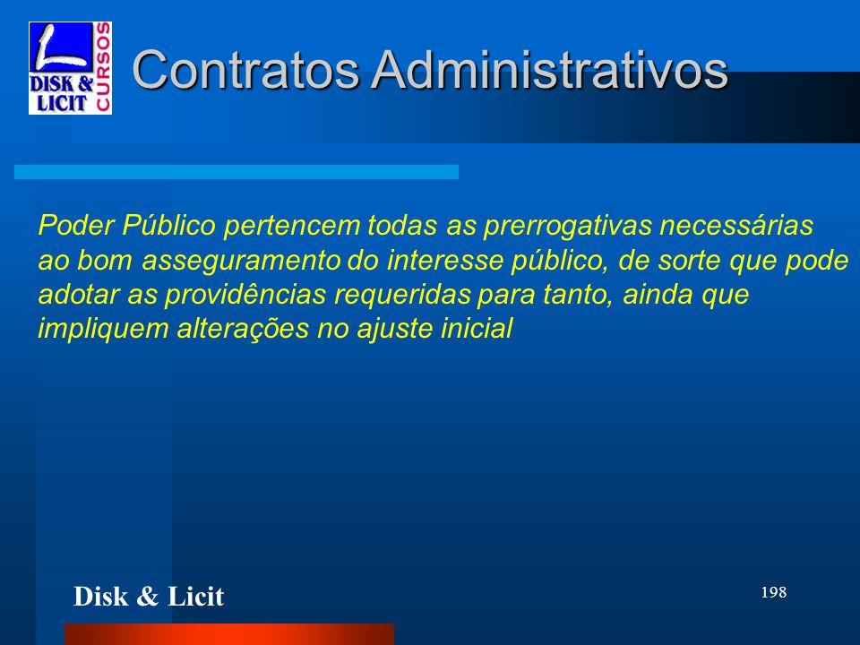 Disk & Licit 198 Contratos Administrativos Poder Público pertencem todas as prerrogativas necessárias ao bom asseguramento do interesse público, de so