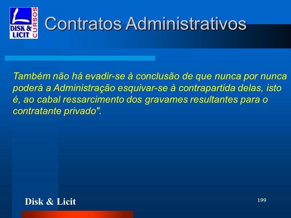 Disk & Licit 199 Contratos Administrativos Também não há evadir-se à conclusão de que nunca por nunca poderá a Administração esquivar-se à contraparti
