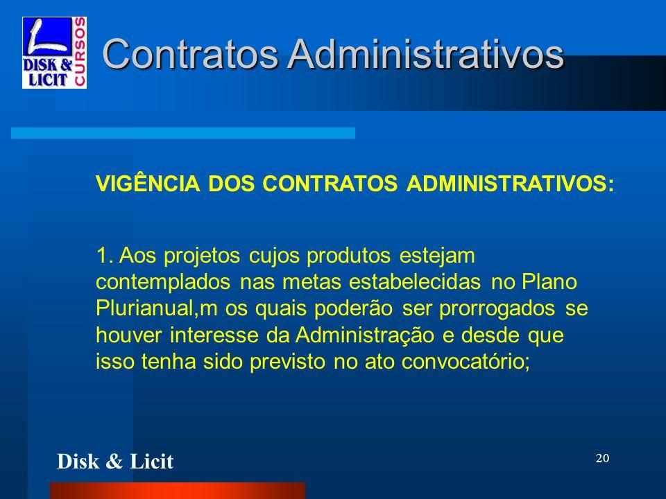 Disk & Licit 20 Contratos Administrativos VIGÊNCIA DOS CONTRATOS ADMINISTRATIVOS: 1. Aos projetos cujos produtos estejam contemplados nas metas estabe