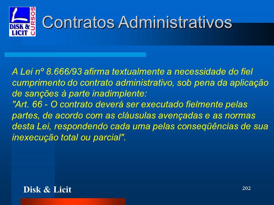 Disk & Licit 202 Contratos Administrativos A Lei nº 8.666/93 afirma textualmente a necessidade do fiel cumprimento do contrato administrativo, sob pen