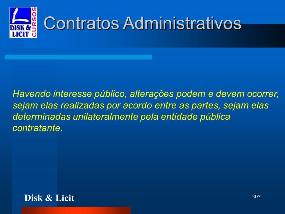 Disk & Licit 203 Contratos Administrativos Havendo interesse público, alterações podem e devem ocorrer, sejam elas realizadas por acordo entre as part