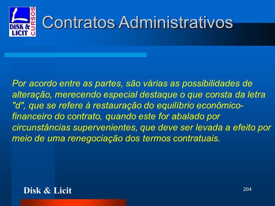 Disk & Licit 204 Contratos Administrativos Por acordo entre as partes, são várias as possibilidades de alteração, merecendo especial destaque o que co