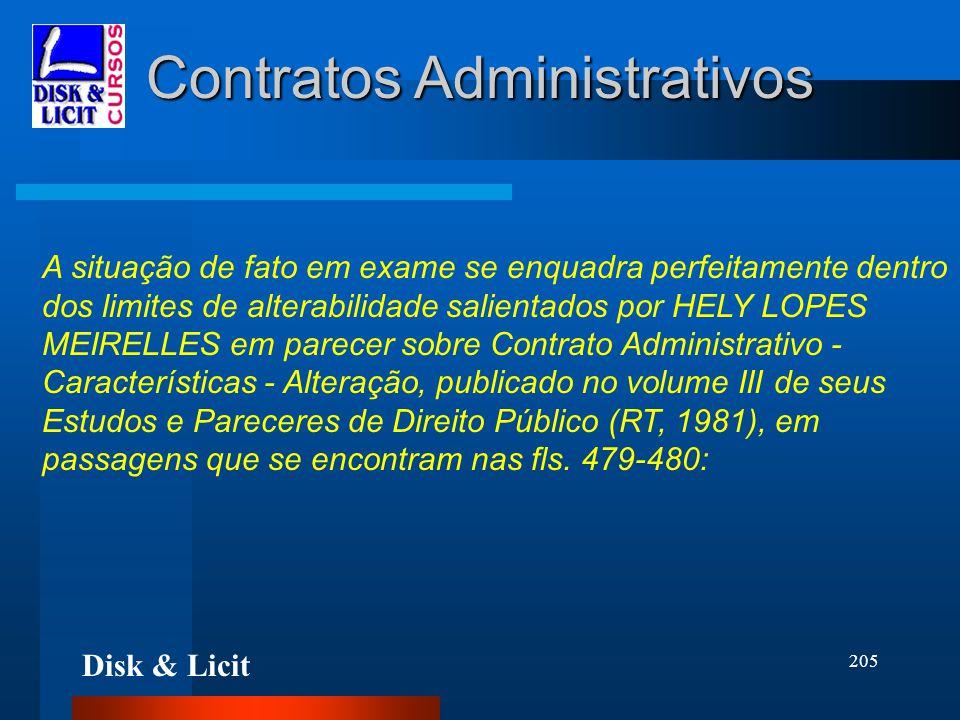 Disk & Licit 205 Contratos Administrativos A situação de fato em exame se enquadra perfeitamente dentro dos limites de alterabilidade salientados por