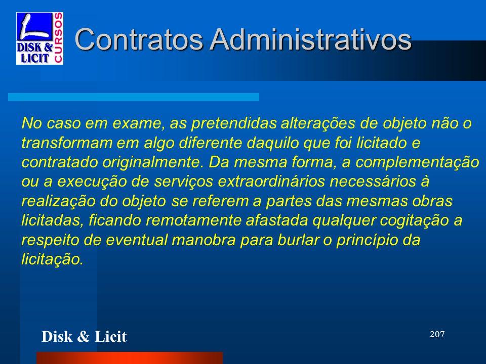 Disk & Licit 207 Contratos Administrativos No caso em exame, as pretendidas alterações de objeto não o transformam em algo diferente daquilo que foi l