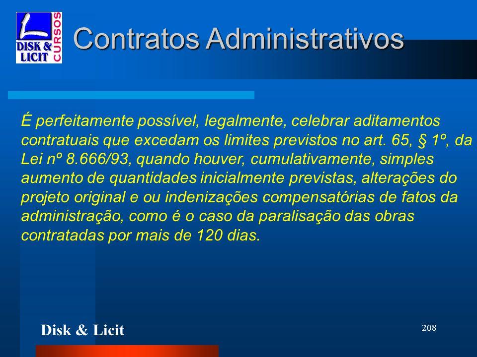 Disk & Licit 208 Contratos Administrativos É perfeitamente possível, legalmente, celebrar aditamentos contratuais que excedam os limites previstos no