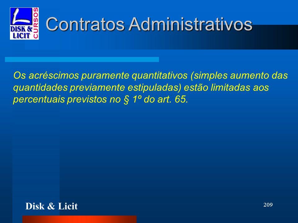 Disk & Licit 209 Contratos Administrativos Os acréscimos puramente quantitativos (simples aumento das quantidades previamente estipuladas) estão limit