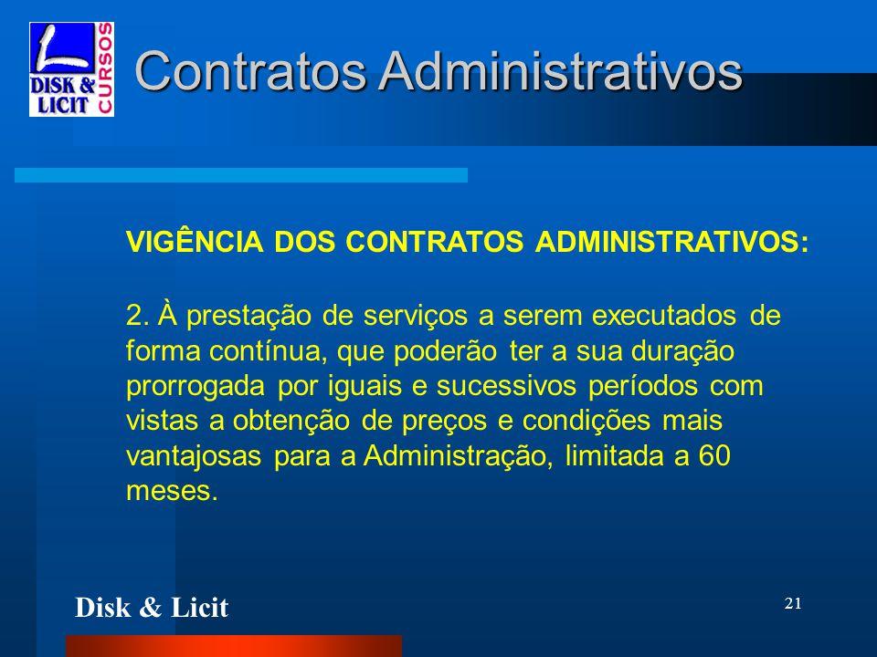 Disk & Licit 21 Contratos Administrativos VIGÊNCIA DOS CONTRATOS ADMINISTRATIVOS: 2. À prestação de serviços a serem executados de forma contínua, que