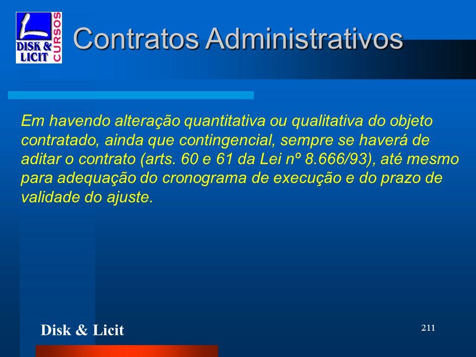 Disk & Licit 211 Contratos Administrativos Em havendo alteração quantitativa ou qualitativa do objeto contratado, ainda que contingencial, sempre se h