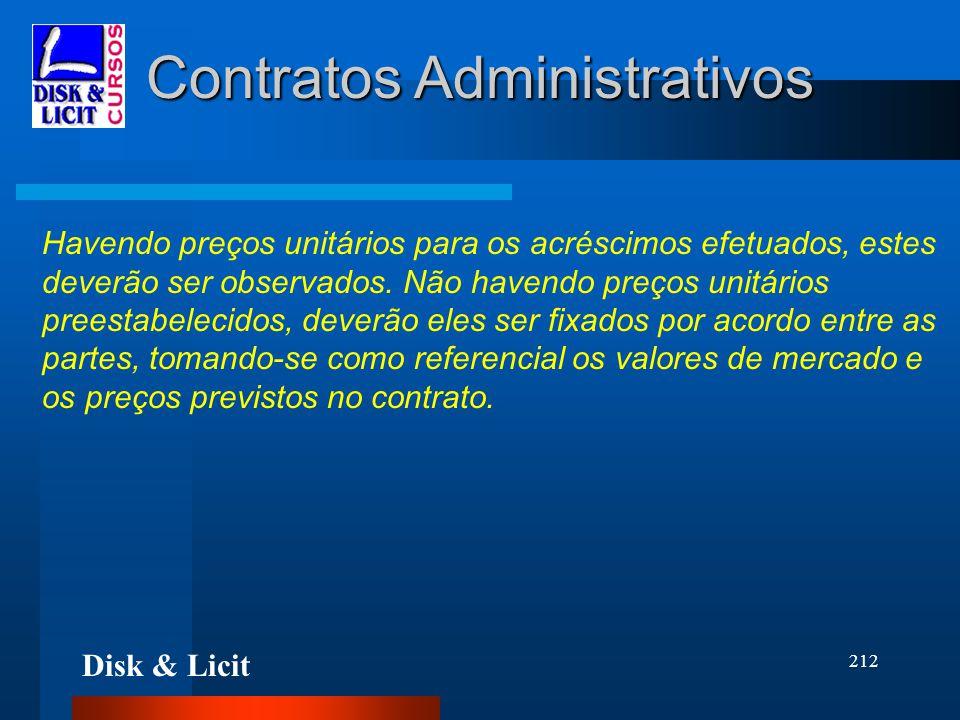 Disk & Licit 212 Contratos Administrativos Havendo preços unitários para os acréscimos efetuados, estes deverão ser observados. Não havendo preços uni