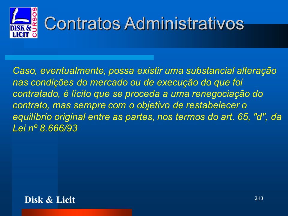Disk & Licit 213 Contratos Administrativos Caso, eventualmente, possa existir uma substancial alteração nas condições do mercado ou de execução do que