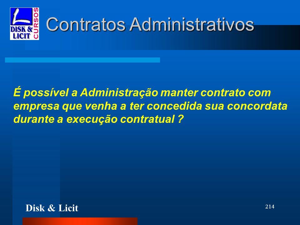 Disk & Licit 214 Contratos Administrativos É possível a Administração manter contrato com empresa que venha a ter concedida sua concordata durante a e