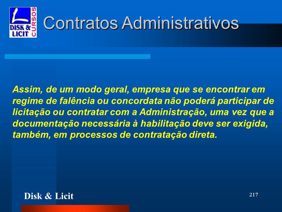 Disk & Licit 217 Contratos Administrativos Assim, de um modo geral, empresa que se encontrar em regime de falência ou concordata não poderá participar