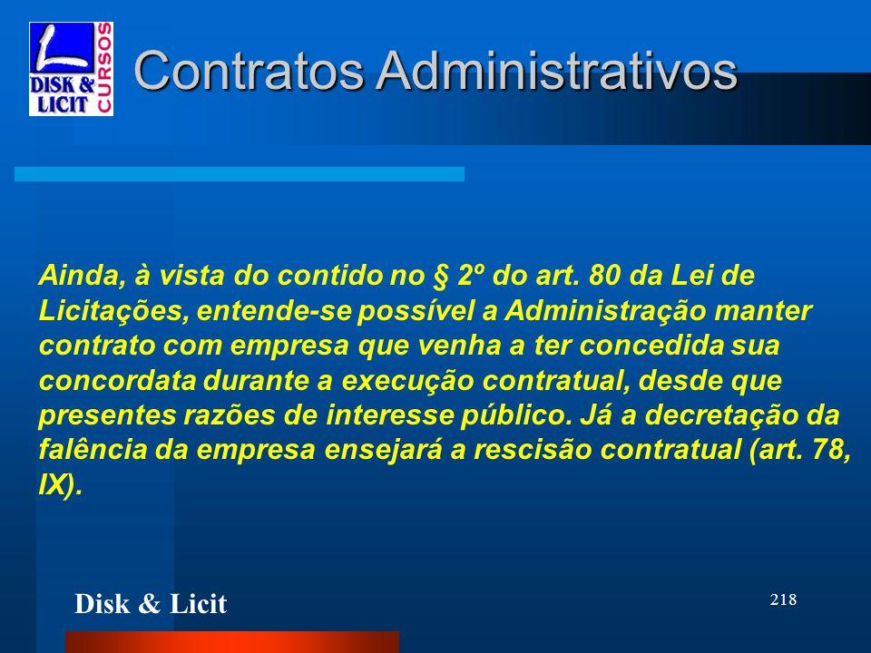 Disk & Licit 218 Contratos Administrativos Ainda, à vista do contido no § 2º do art. 80 da Lei de Licitações, entende-se possível a Administração mant