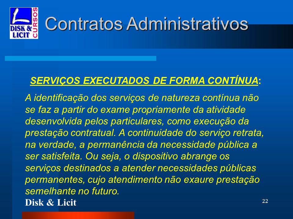 Disk & Licit 22 Contratos Administrativos SERVIÇOS EXECUTADOS DE FORMA CONTÍNUA: A identificação dos serviços de natureza contínua não se faz a partir