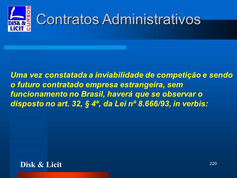 Disk & Licit 220 Contratos Administrativos Uma vez constatada a inviabilidade de competição e sendo o futuro contratado empresa estrangeira, sem funci