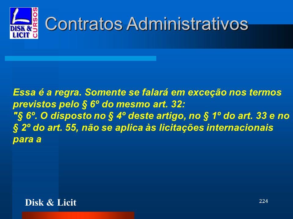 Disk & Licit 224 Contratos Administrativos Essa é a regra. Somente se falará em exceção nos termos previstos pelo § 6º do mesmo art. 32: