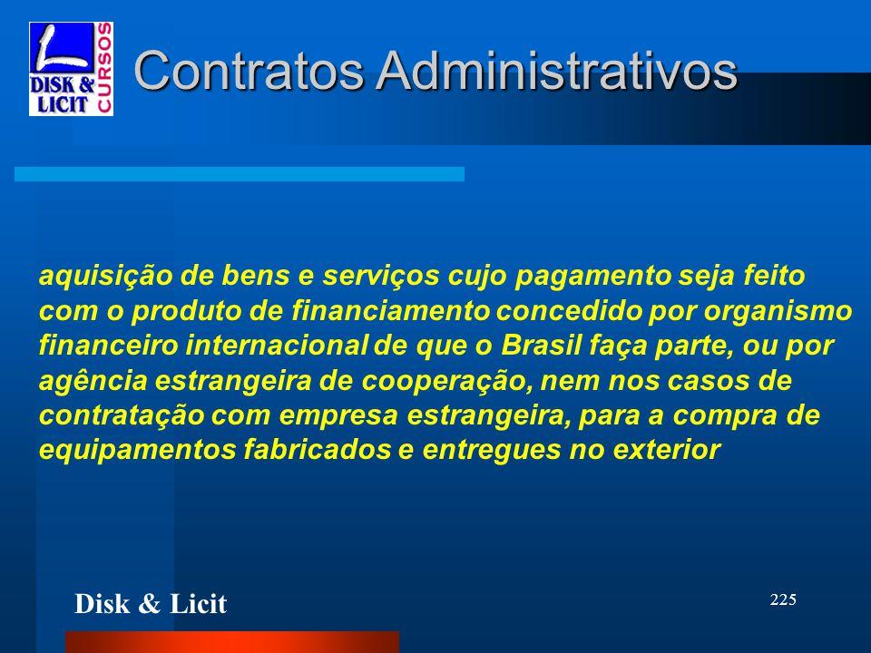 Disk & Licit 225 Contratos Administrativos aquisição de bens e serviços cujo pagamento seja feito com o produto de financiamento concedido por organis