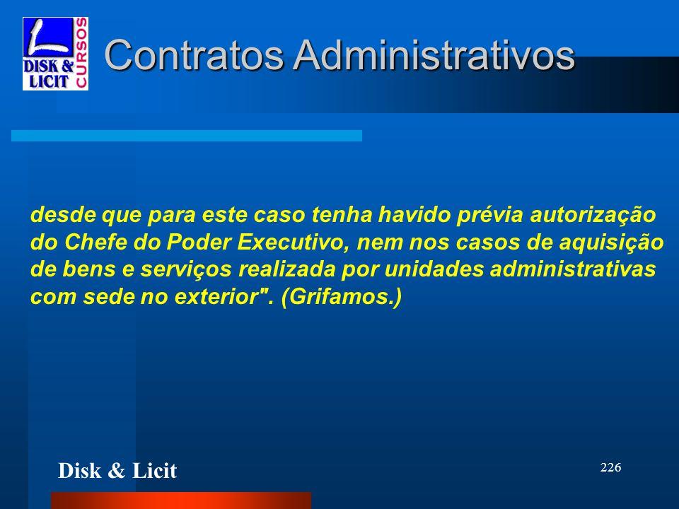 Disk & Licit 226 Contratos Administrativos desde que para este caso tenha havido prévia autorização do Chefe do Poder Executivo, nem nos casos de aqui