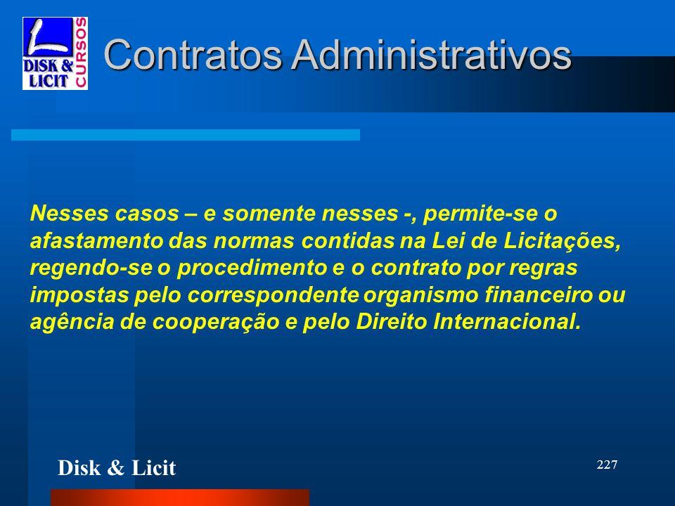 Disk & Licit 227 Contratos Administrativos Nesses casos – e somente nesses -, permite-se o afastamento das normas contidas na Lei de Licitações, regen