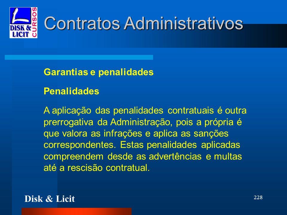 Disk & Licit 228 Contratos Administrativos Garantias e penalidades A aplicação das penalidades contratuais é outra prerrogativa da Administração, pois