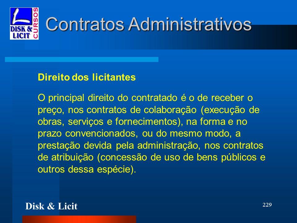 Disk & Licit 229 Contratos Administrativos Direito dos licitantes O principal direito do contratado é o de receber o preço, nos contratos de colaboraç