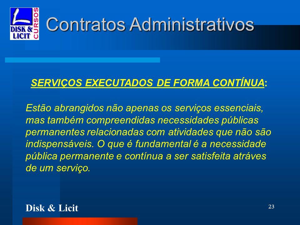 Disk & Licit 23 Contratos Administrativos SERVIÇOS EXECUTADOS DE FORMA CONTÍNUA: Estão abrangidos não apenas os serviços essenciais, mas também compre