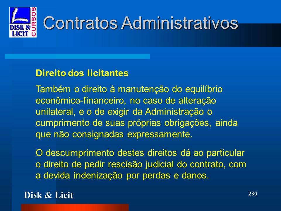 Disk & Licit 230 Contratos Administrativos Direito dos licitantes Também o direito à manutenção do equilíbrio econômico-financeiro, no caso de alteraç