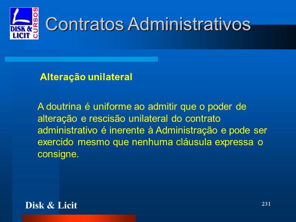 Disk & Licit 231 Contratos Administrativos Alteração unilateral A doutrina é uniforme ao admitir que o poder de alteração e rescisão unilateral do con