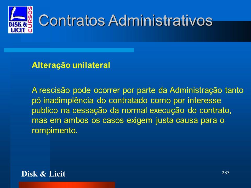 Disk & Licit 233 Contratos Administrativos Alteração unilateral A rescisão pode ocorrer por parte da Administração tanto pó inadimplência do contratad