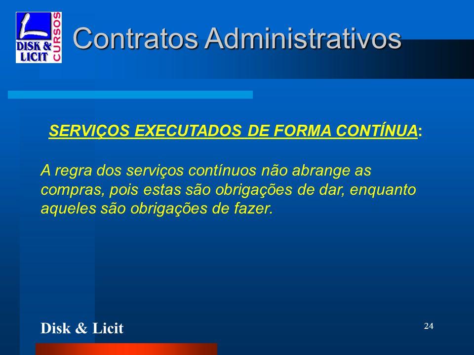 Disk & Licit 24 Contratos Administrativos SERVIÇOS EXECUTADOS DE FORMA CONTÍNUA: A regra dos serviços contínuos não abrange as compras, pois estas são