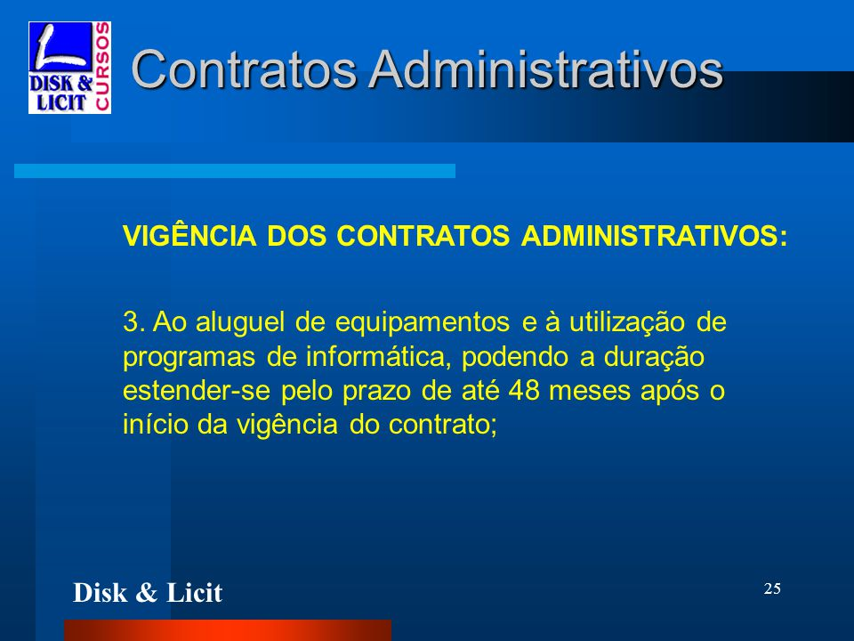 Disk & Licit 25 Contratos Administrativos VIGÊNCIA DOS CONTRATOS ADMINISTRATIVOS: 3. Ao aluguel de equipamentos e à utilização de programas de informá