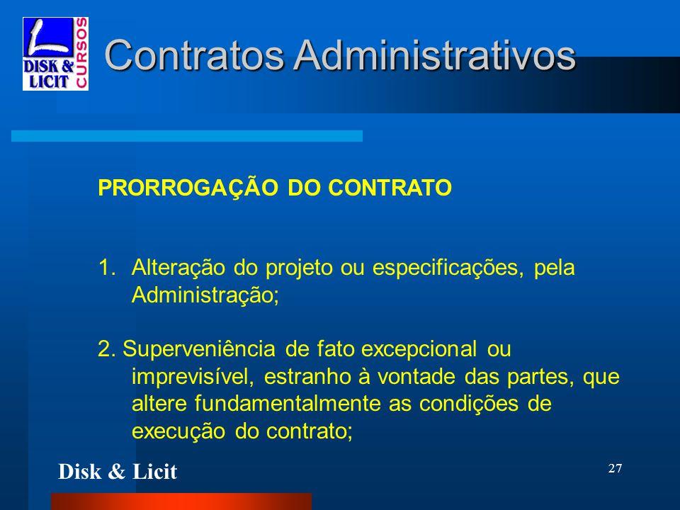 Disk & Licit 27 Contratos Administrativos PRORROGAÇÃO DO CONTRATO 1.Alteração do projeto ou especificações, pela Administração; 2. Superveniência de f
