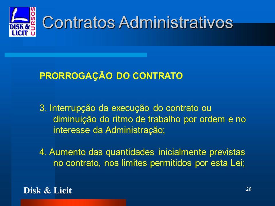 Disk & Licit 28 Contratos Administrativos PRORROGAÇÃO DO CONTRATO 3. Interrupção da execução do contrato ou diminuição do ritmo de trabalho por ordem