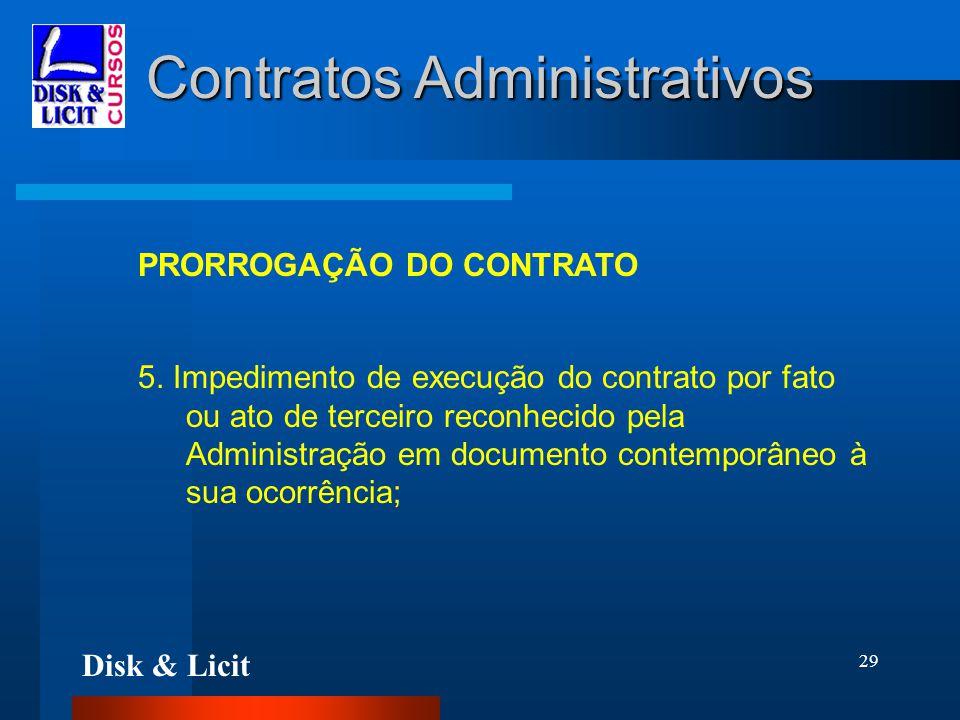 Disk & Licit 29 Contratos Administrativos PRORROGAÇÃO DO CONTRATO 5. Impedimento de execução do contrato por fato ou ato de terceiro reconhecido pela