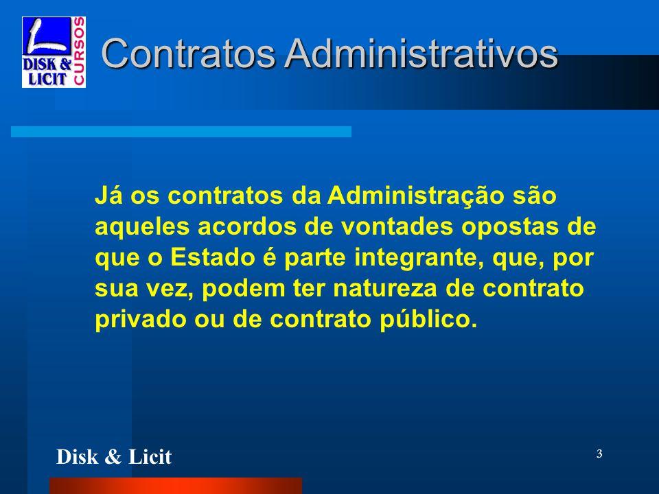 Disk & Licit 3 Contratos Administrativos Já os contratos da Administração são aqueles acordos de vontades opostas de que o Estado é parte integrante,