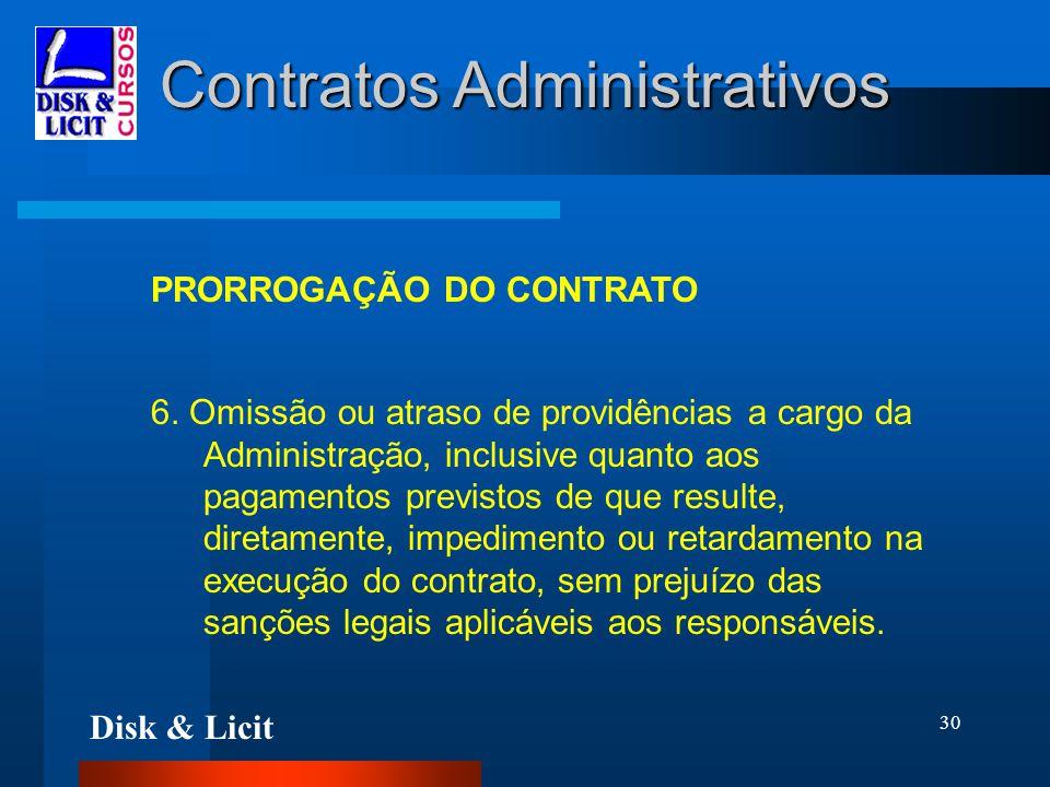 Disk & Licit 30 Contratos Administrativos PRORROGAÇÃO DO CONTRATO 6. Omissão ou atraso de providências a cargo da Administração, inclusive quanto aos