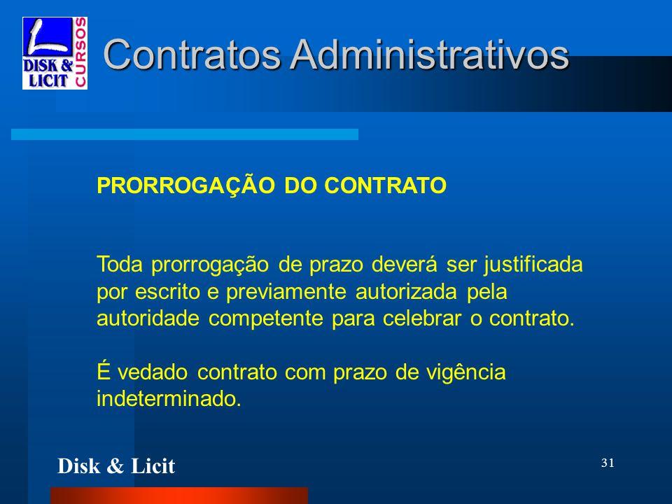 Disk & Licit 31 Contratos Administrativos PRORROGAÇÃO DO CONTRATO Toda prorrogação de prazo deverá ser justificada por escrito e previamente autorizad