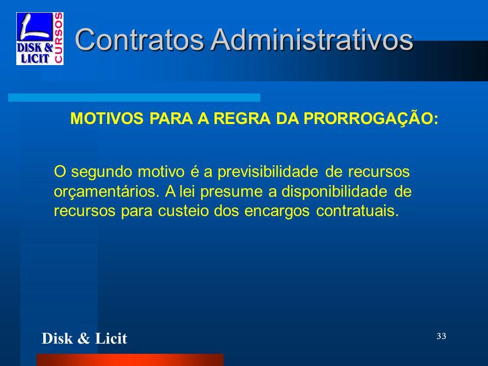 Disk & Licit 33 Contratos Administrativos MOTIVOS PARA A REGRA DA PRORROGAÇÃO: O segundo motivo é a previsibilidade de recursos orçamentários. A lei p