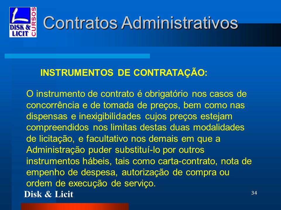 Disk & Licit 34 Contratos Administrativos INSTRUMENTOS DE CONTRATAÇÃO: O instrumento de contrato é obrigatório nos casos de concorrência e de tomada d