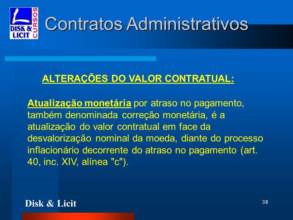 Disk & Licit 38 Contratos Administrativos ALTERAÇÕES DO VALOR CONTRATUAL: Atualização monetária por atraso no pagamento, também denominada correção mo