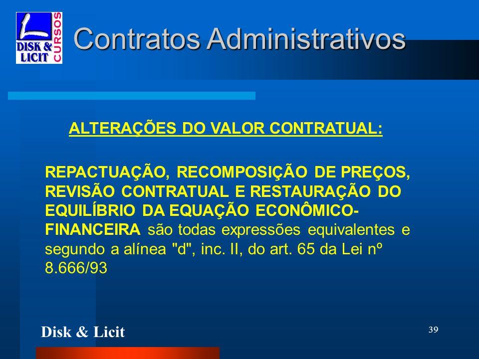 Disk & Licit 39 Contratos Administrativos ALTERAÇÕES DO VALOR CONTRATUAL: REPACTUAÇÃO, RECOMPOSIÇÃO DE PREÇOS, REVISÃO CONTRATUAL E RESTAURAÇÃO DO EQU