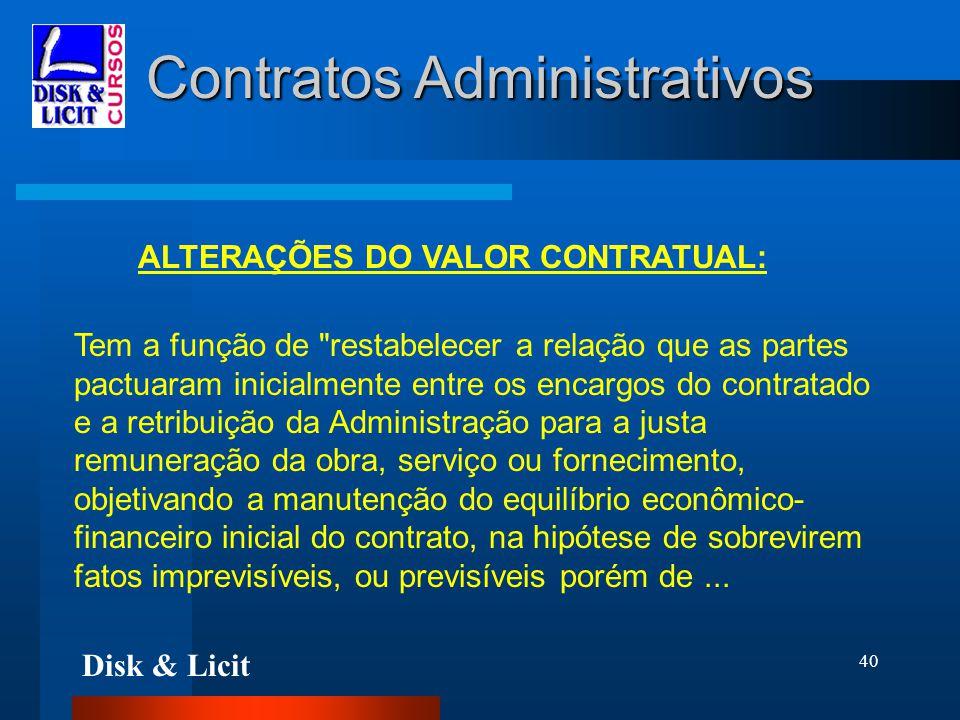 Disk & Licit 40 Contratos Administrativos ALTERAÇÕES DO VALOR CONTRATUAL: Tem a função de