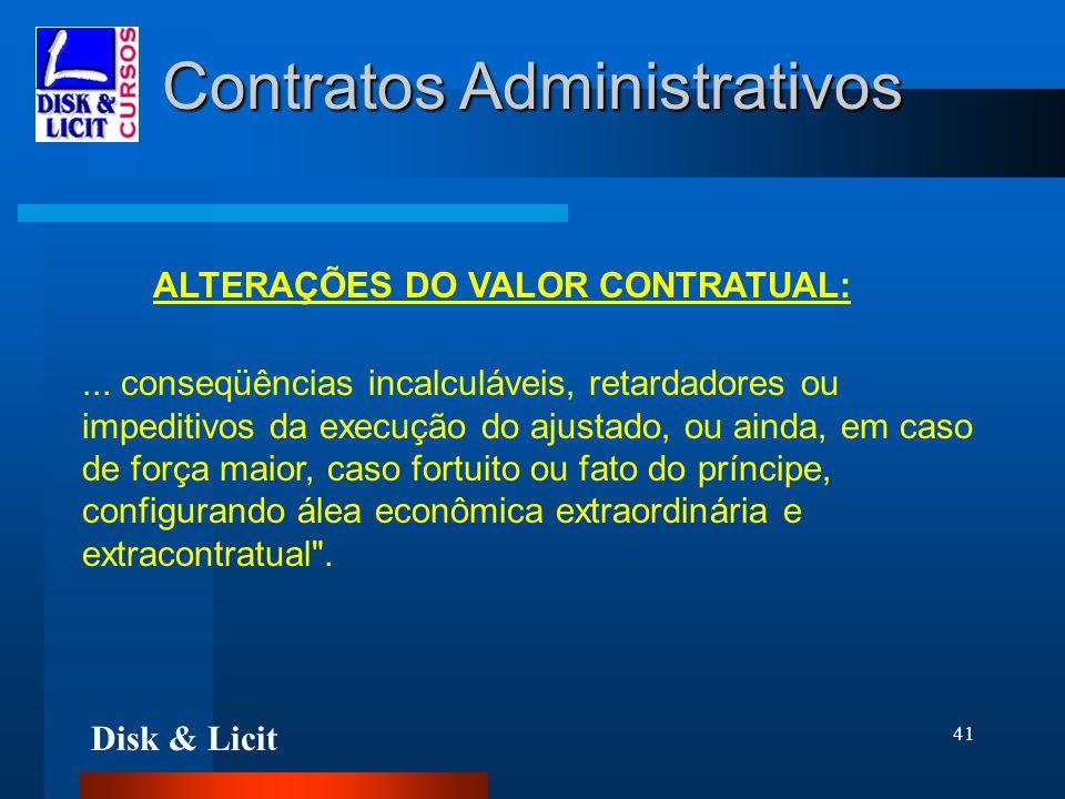 Disk & Licit 41 Contratos Administrativos ALTERAÇÕES DO VALOR CONTRATUAL:... conseqüências incalculáveis, retardadores ou impeditivos da execução do a