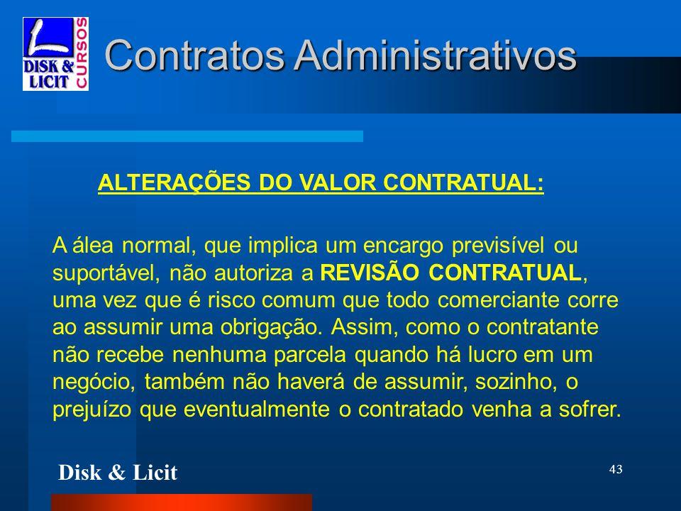 Disk & Licit 43 Contratos Administrativos ALTERAÇÕES DO VALOR CONTRATUAL: A álea normal, que implica um encargo previsível ou suportável, não autoriza