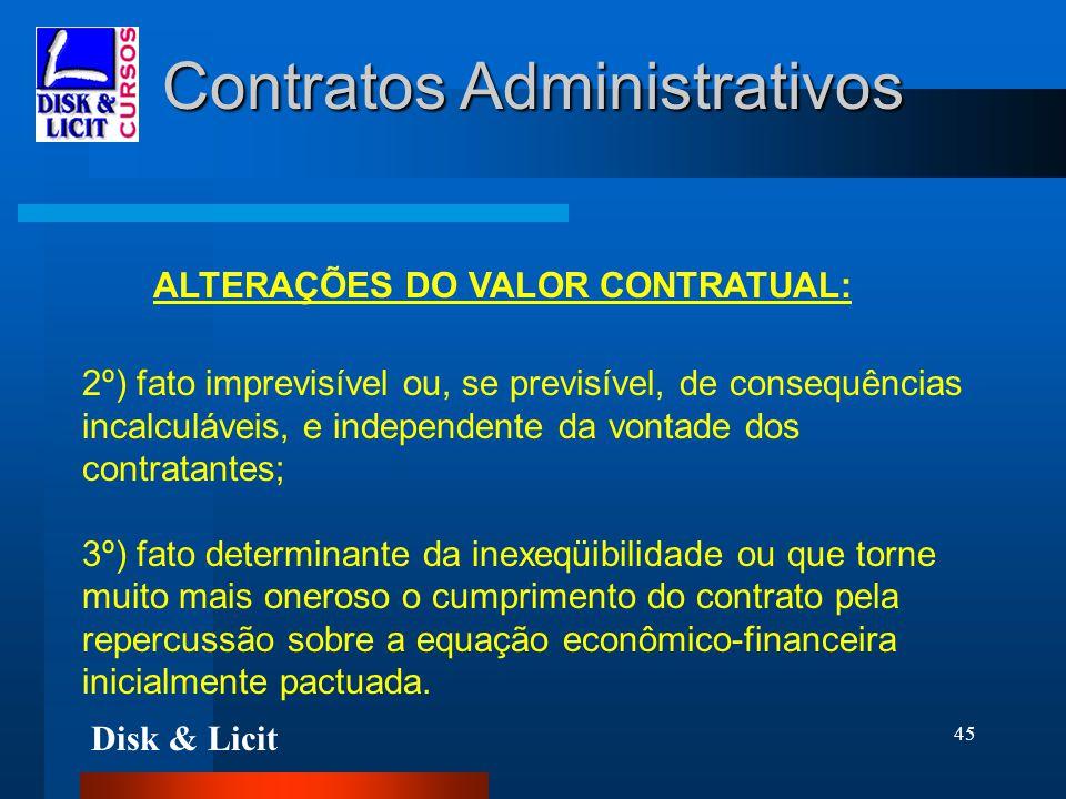 Disk & Licit 45 Contratos Administrativos ALTERAÇÕES DO VALOR CONTRATUAL: 2º) fato imprevisível ou, se previsível, de consequências incalculáveis, e i