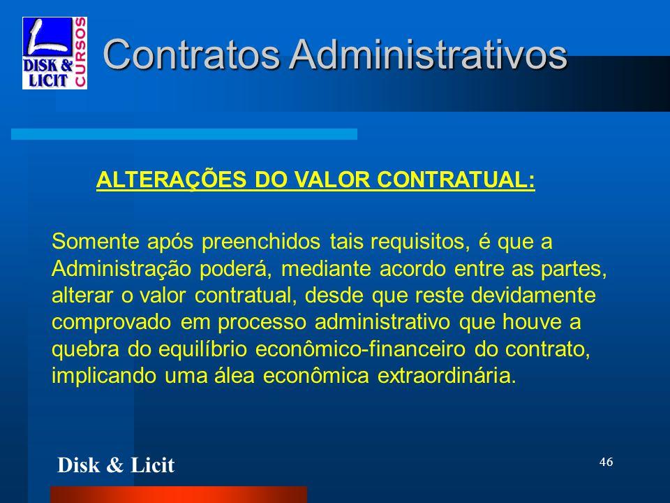 Disk & Licit 46 Contratos Administrativos ALTERAÇÕES DO VALOR CONTRATUAL: Somente após preenchidos tais requisitos, é que a Administração poderá, medi
