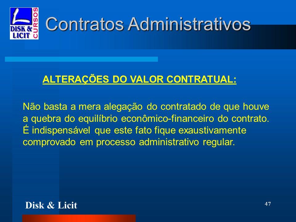 Disk & Licit 47 Contratos Administrativos ALTERAÇÕES DO VALOR CONTRATUAL: Não basta a mera alegação do contratado de que houve a quebra do equilíbrio