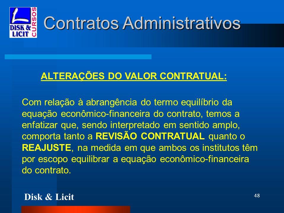 Disk & Licit 48 Contratos Administrativos ALTERAÇÕES DO VALOR CONTRATUAL: Com relação à abrangência do termo equilíbrio da equação econômico-financeir